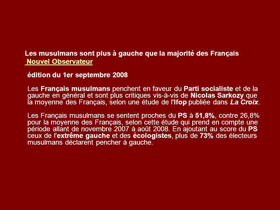 Les musulmans sont plus à gauche que la majorité des Français Nouvel Observateur édition du 1er septembre 2008 Les Français musulmans penchent en fave