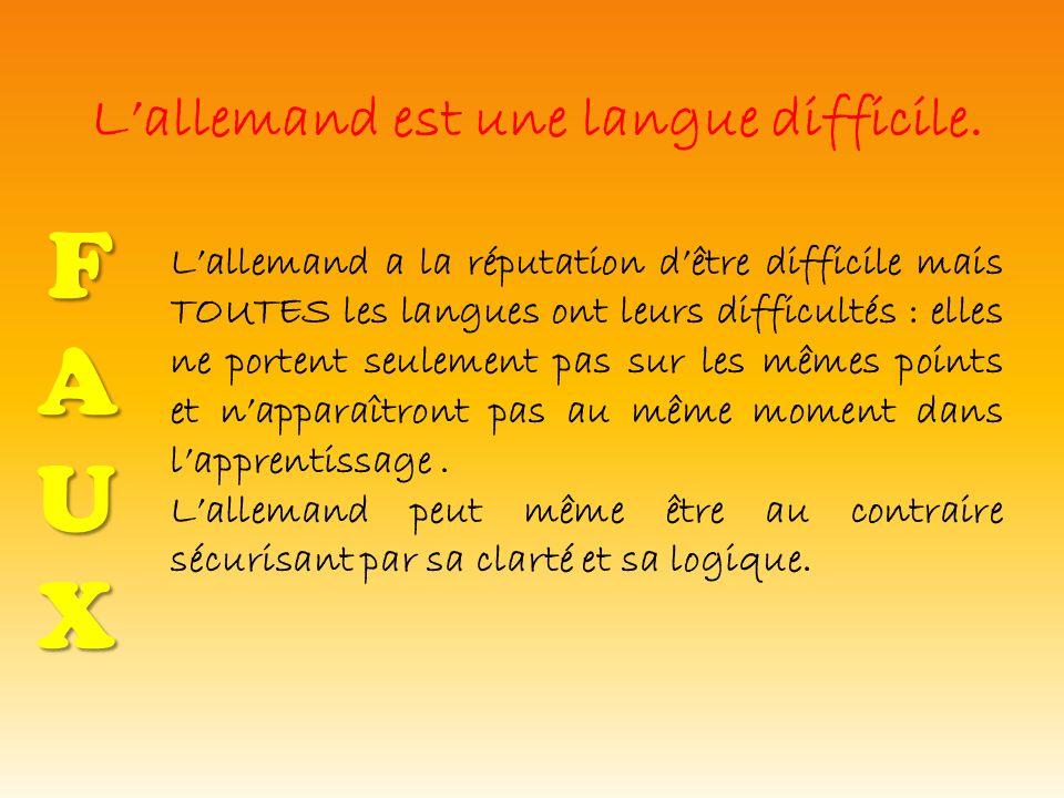 Lallemand est une langue difficile. FAUXFAUXFAUXFAUX Lallemand a la réputation dêtre difficile mais TOUTES les langues ont leurs difficultés : elles n