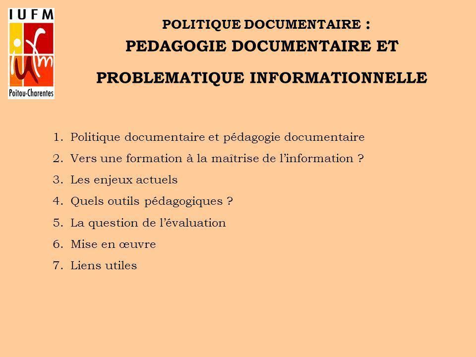 1.Politique documentaire et pédagogie documentaire 2.Vers une formation à la maîtrise de linformation ? 3.Les enjeux actuels 4.Quels outils pédagogiqu