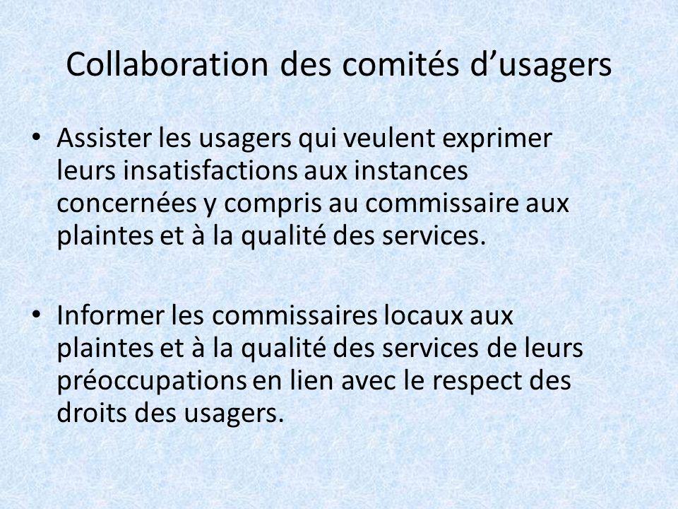 Collaboration des comités dusagers Assister les usagers qui veulent exprimer leurs insatisfactions aux instances concernées y compris au commissaire aux plaintes et à la qualité des services.