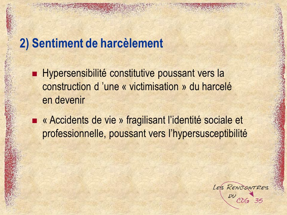2) Sentiment de harcèlement Hypersensibilité constitutive poussant vers la construction d une « victimisation » du harcelé en devenir « Accidents de v