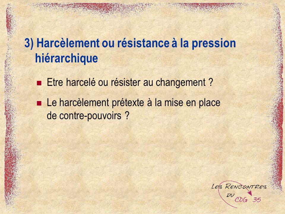 3) Harcèlement ou résistance à la pression hiérarchique Etre harcelé ou résister au changement .