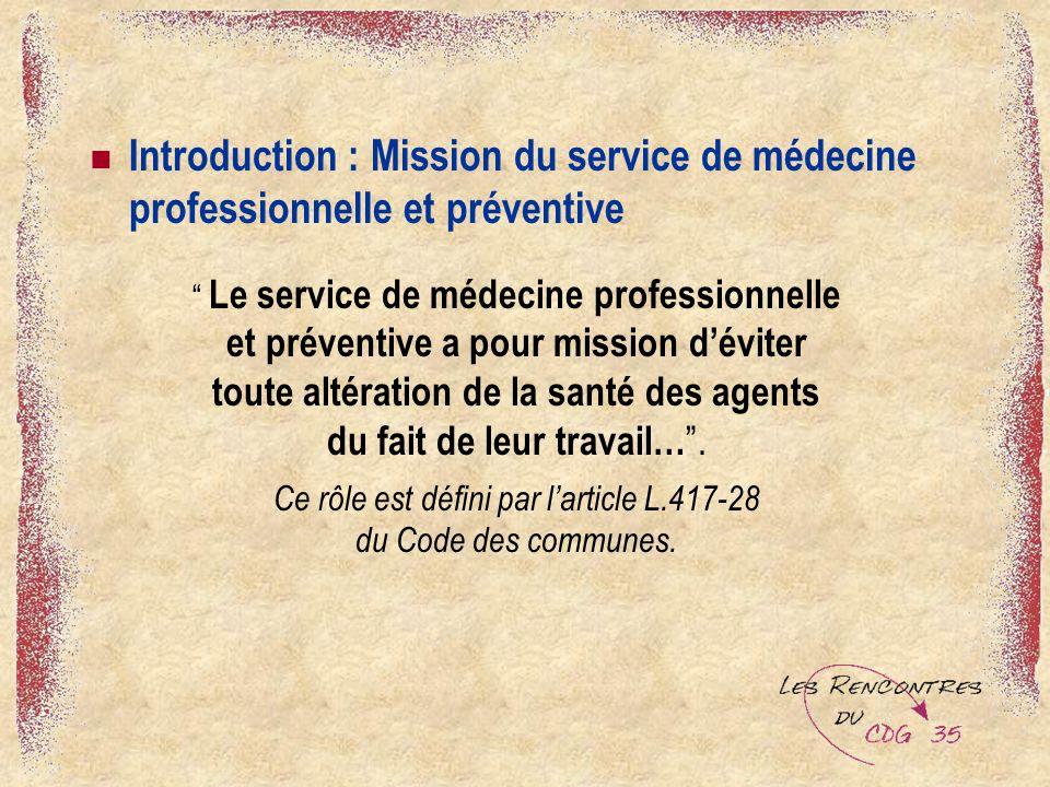 Introduction : Mission du service de médecine professionnelle et préventive Le service de médecine professionnelle et préventive a pour mission déviter toute altération de la santé des agents du fait de leur travail….