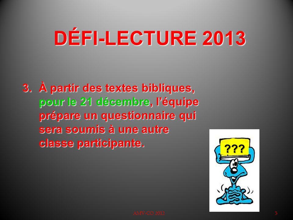DÉFI-LECTURE 2013 AMV-CO 20125 3.À partir des textes bibliques, pour le 21 décembre, léquipe prépare un questionnaire qui sera soumis à une autre clas