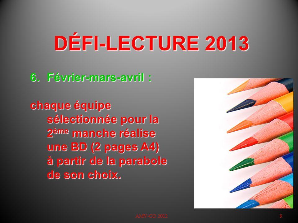 DÉFI-LECTURE 2013 AMV-CO 20128 6.Février-mars-avril : chaque équipe sélectionnée pour la 2 ème manche réalise une BD (2 pages A4) à partir de la parab