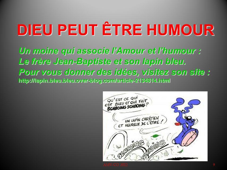 DIEU PEUT ÊTRE HUMOUR AMV-CO 20129 Un moine qui associe lAmour et lhumour : Le frère Jean-Baptiste et son lapin bleu. Pour vous donner des idées, visi