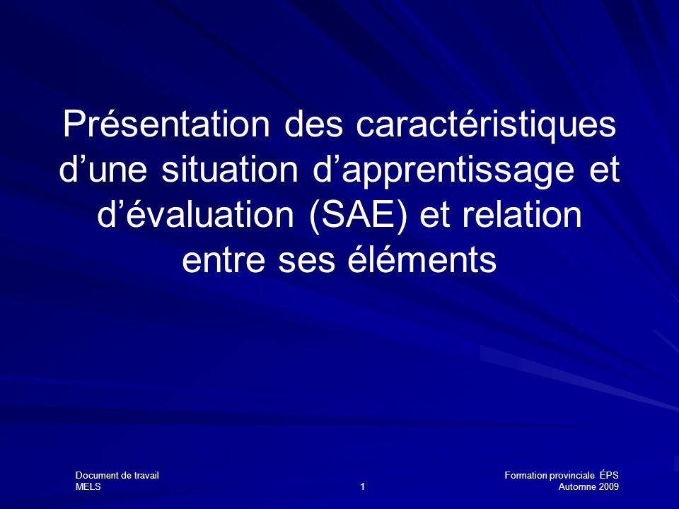 Document de travailFormation provinciale ÉPS MELS1Automne 2009 Présentation des caractéristiques dune situation dapprentissage et dévaluation (SAE) et