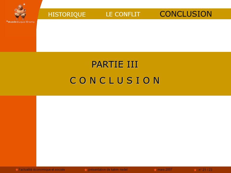 lactualité économique et socialeprésentation de katrin riedelmars 2007 n° 21 / 23 HISTORIQUE LE CONFLIT CONCLUSION PARTIE III C O N C L U S I O N