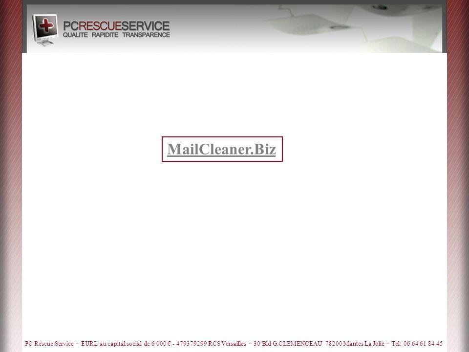 PC Rescue Service – EURL au capital social de 6 000 - 479379299 RCS Versailles – 30 Bld G.CLEMENCEAU 78200 Mantes La Jolie – Tel: 06 64 61 84 45 MailCleaner.Biz