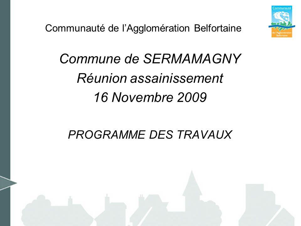 Communauté de lAgglomération Belfortaine Commune de SERMAMAGNY Réunion assainissement 16 Novembre 2009 PROGRAMME DES TRAVAUX