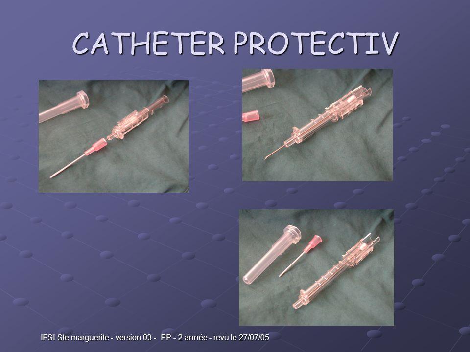 IFSI Ste marguerite - version 03 - PP - 2 année - revu le 27/07/05 CATHETER PROTECTIV