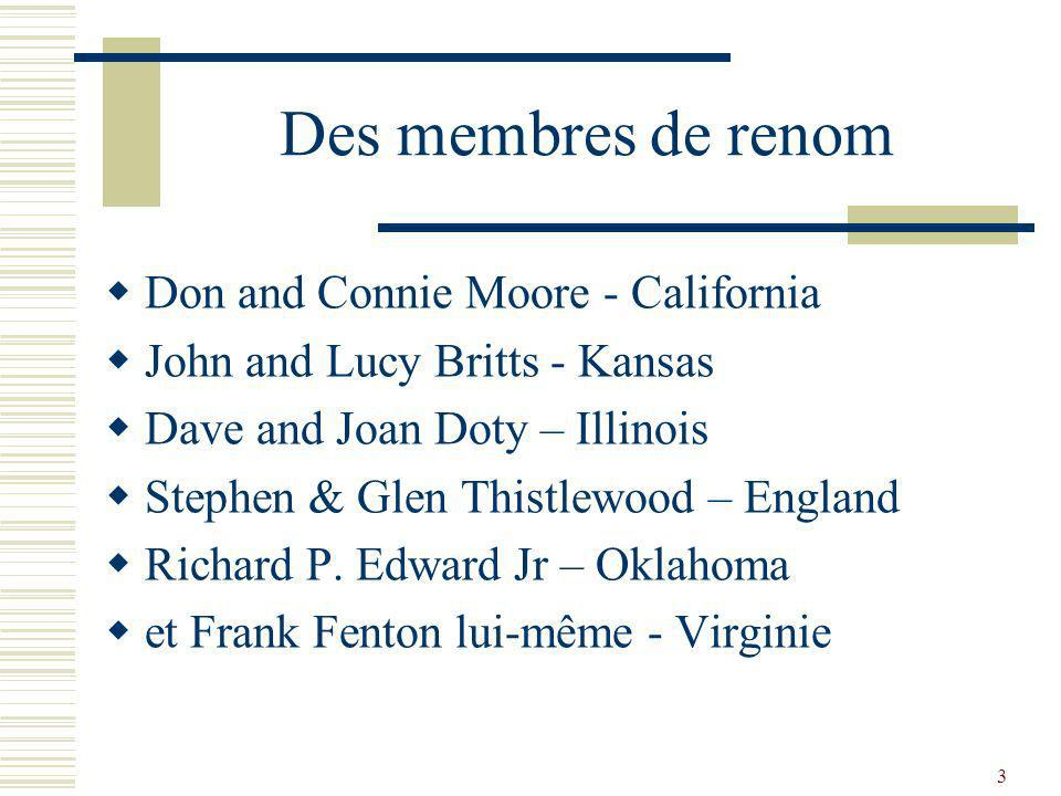 3 Des membres de renom Don and Connie Moore - California John and Lucy Britts - Kansas Dave and Joan Doty – Illinois Stephen & Glen Thistlewood – England Richard P.