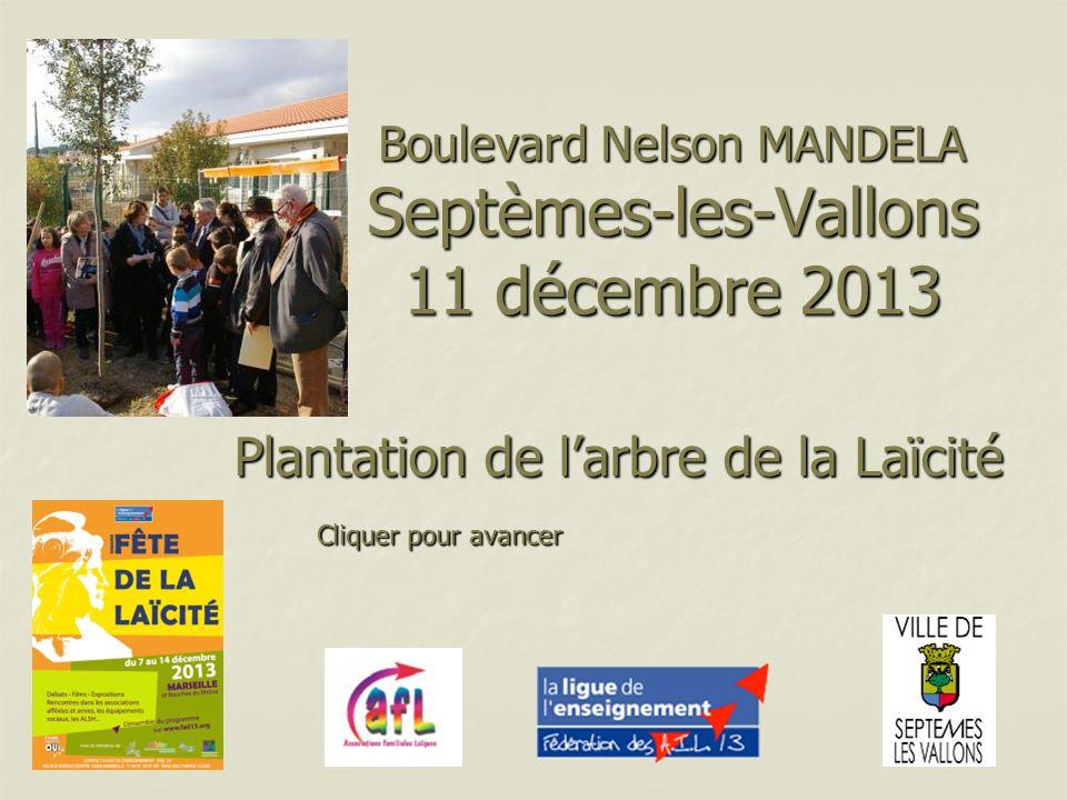 Boulevard Nelson MANDELA Septèmes-les-Vallons 11 décembre 2013 Plantation de larbre de la Laïcité Cliquer pour avancer Cliquer pour avancer