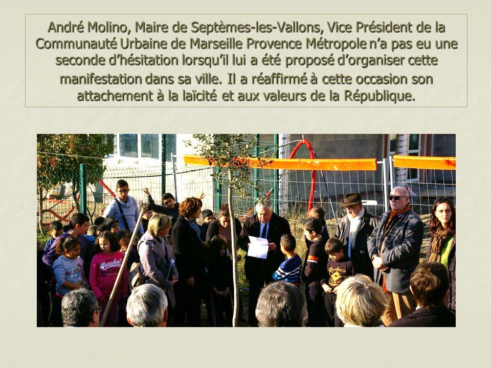 André Molino, Maire de Septèmes-les-Vallons, Vice Président de la Communauté Urbaine de Marseille Provence Métropolena pas eu une seconde dhésitation lorsquil lui a été proposé dorganiser cette manifestation dans sa ville.Il a réaffirmé à cette occasion son attachement à la laïcité et aux valeurs de la République.