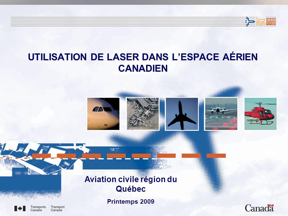 Aviation civile région du Québec Printemps 2009 UTILISATION DE LASER DANS LESPACE AÉRIEN CANADIEN