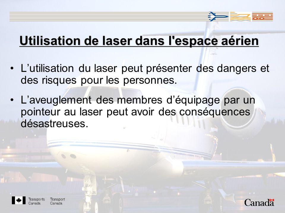 Utilisation de laser dans l espace aérien Lutilisation du laser peut présenter des dangers et des risques pour les personnes.