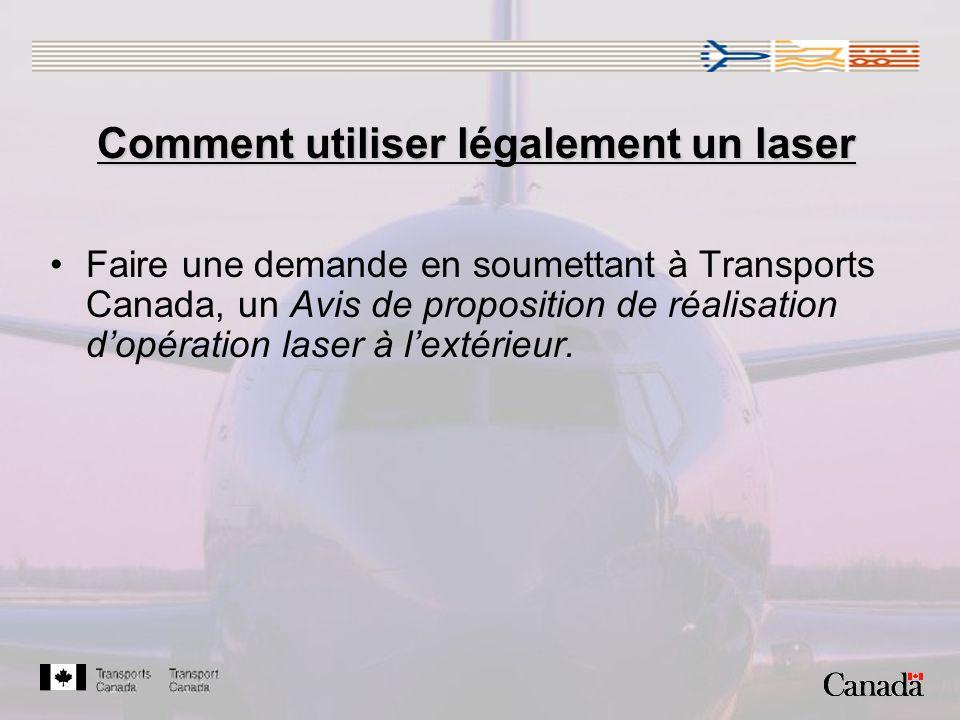 Comment utiliser légalement un laser Faire une demande en soumettant à Transports Canada, un Avis de proposition de réalisation dopération laser à lextérieur.