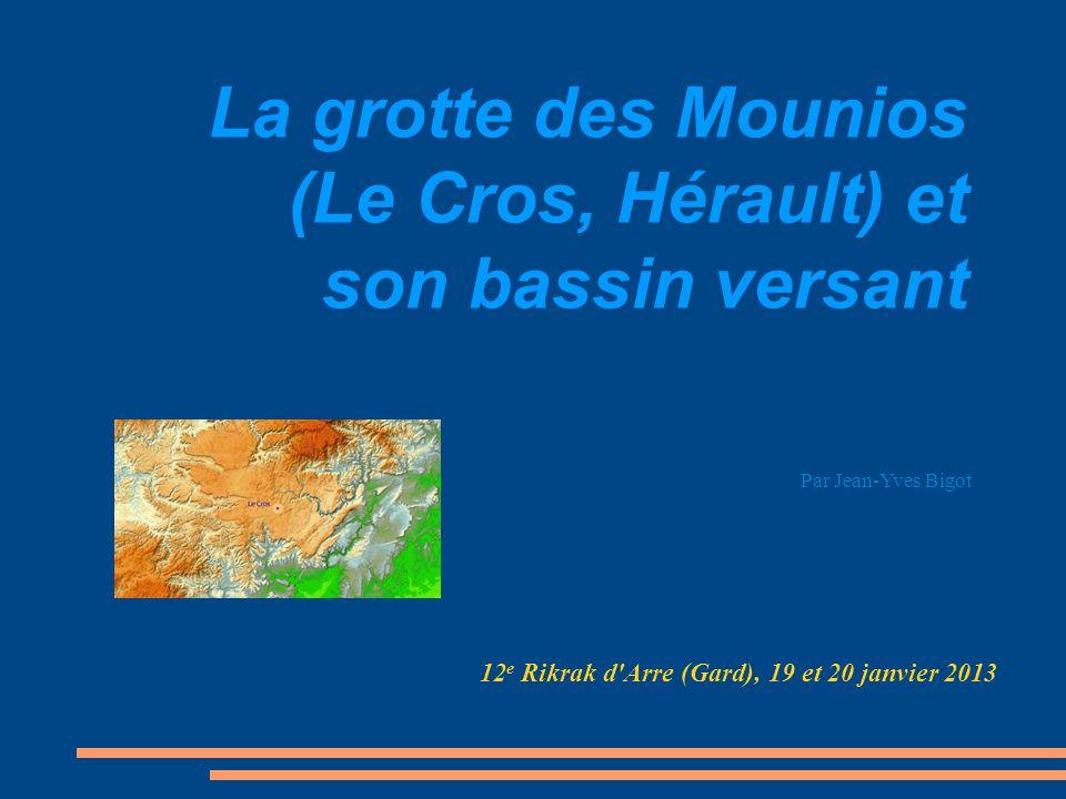 La grotte des Mounios (Le Cros, Hérault) et son bassin versant 12 e Rikrak d'Arre (Gard), 19 et 20 janvier 2013 Par Jean-Yves Bigot