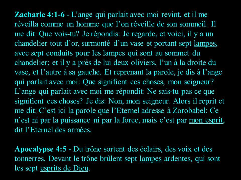 Zacharie 4:1-6 - Lange qui parlait avec moi revint, et il me réveilla comme un homme que lon réveille de son sommeil. Il me dit: Que vois-tu? Je répon