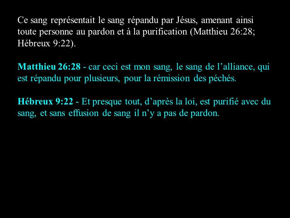 Ce sang représentait le sang répandu par Jésus, amenant ainsi toute personne au pardon et à la purification (Matthieu 26:28; Hébreux 9:22). Matthieu 2