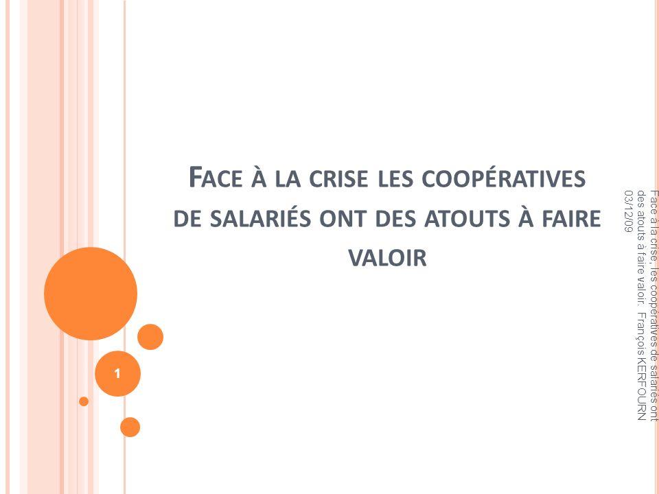 F ACE À LA CRISE LES COOPÉRATIVES DE SALARIÉS ONT DES ATOUTS À FAIRE VALOIR Face à la crise, les coopératives de salariés ont des atouts à faire valoi
