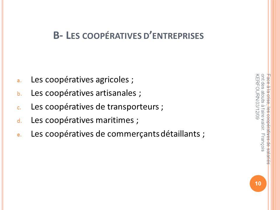 B- L ES COOPÉRATIVES D ENTREPRISES a. Les coopératives agricoles ; b. Les coopératives artisanales ; c. Les coopératives de transporteurs ; d. Les coo