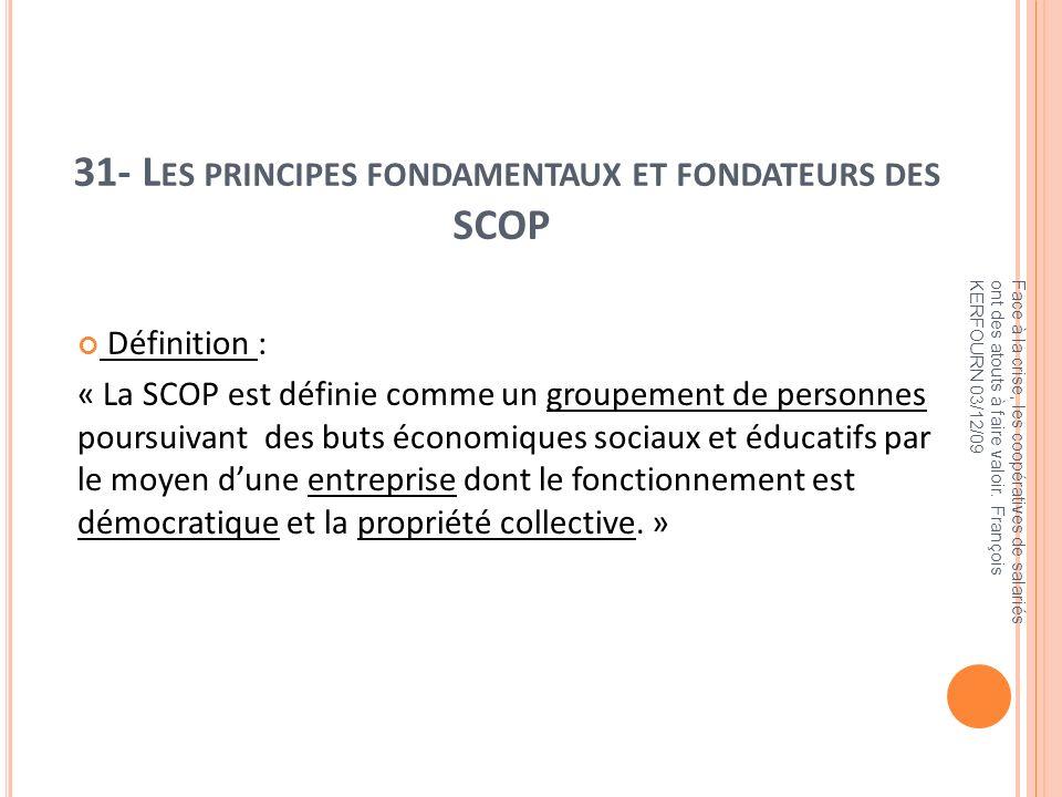 31- L ES PRINCIPES FONDAMENTAUX ET FONDATEURS DES SCOP Définition : « La SCOP est définie comme un groupement de personnes poursuivant des buts économ