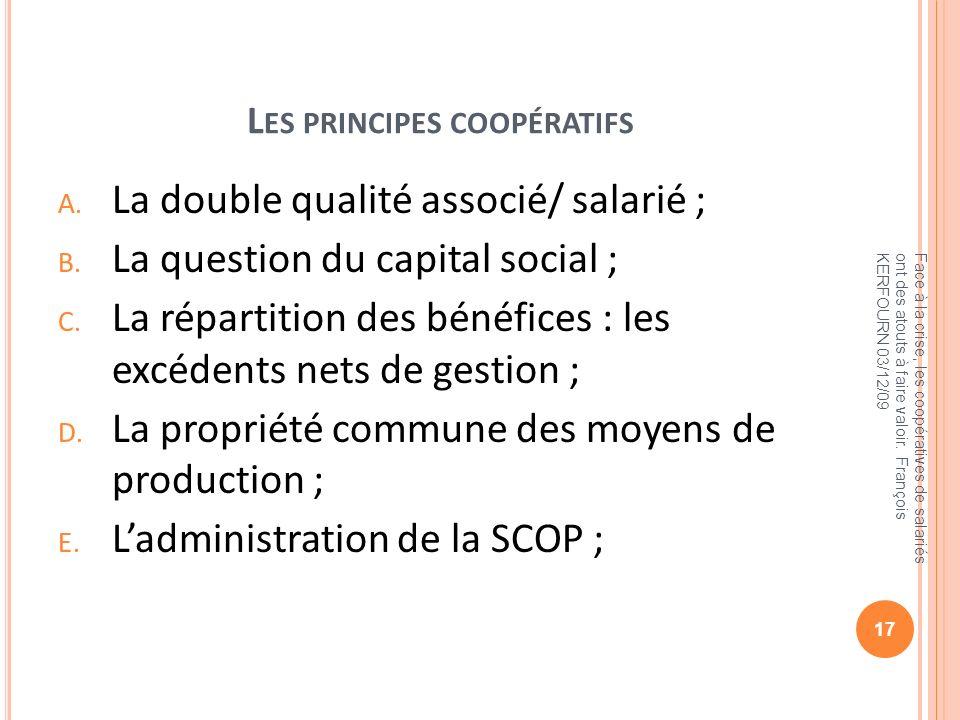 L ES PRINCIPES COOPÉRATIFS A. La double qualité associé/ salarié ; B. La question du capital social ; C. La répartition des bénéfices : les excédents
