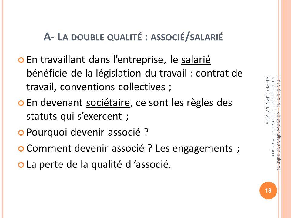 A- L A DOUBLE QUALITÉ : ASSOCIÉ / SALARIÉ En travaillant dans lentreprise, le salarié bénéficie de la législation du travail : contrat de travail, con