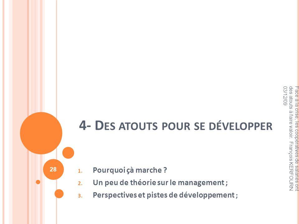 4- D ES ATOUTS POUR SE DÉVELOPPER 1. Pourquoi çà marche ? 2. Un peu de théorie sur le management ; 3. Perspectives et pistes de développement ; Face à