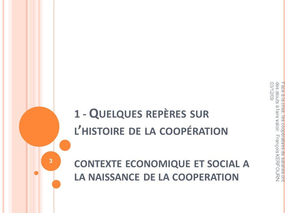 1 - Q UELQUES REPÈRES SUR L HISTOIRE DE LA COOPÉRATION CONTEXTE ECONOMIQUE ET SOCIAL A LA NAISSANCE DE LA COOPERATION Face à la crise, les coopérative