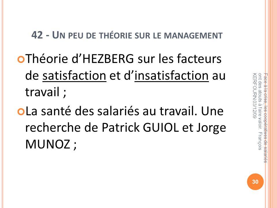 42 - U N PEU DE THÉORIE SUR LE MANAGEMENT Théorie dHEZBERG sur les facteurs de satisfaction et dinsatisfaction au travail ; La santé des salariés au t