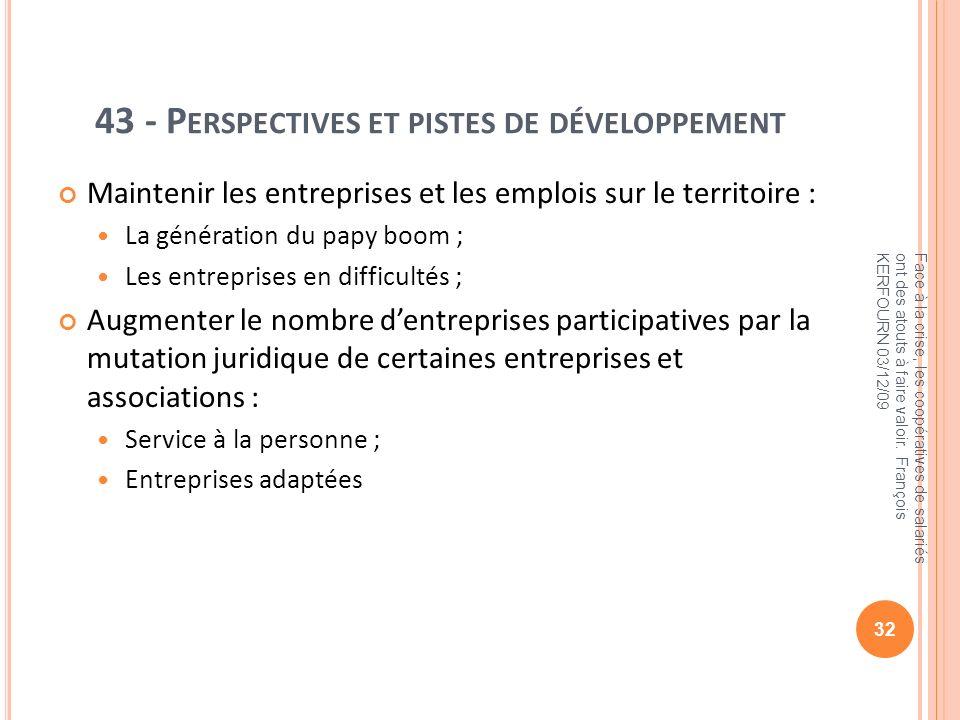 43 - P ERSPECTIVES ET PISTES DE DÉVELOPPEMENT Maintenir les entreprises et les emplois sur le territoire : La génération du papy boom ; Les entreprise
