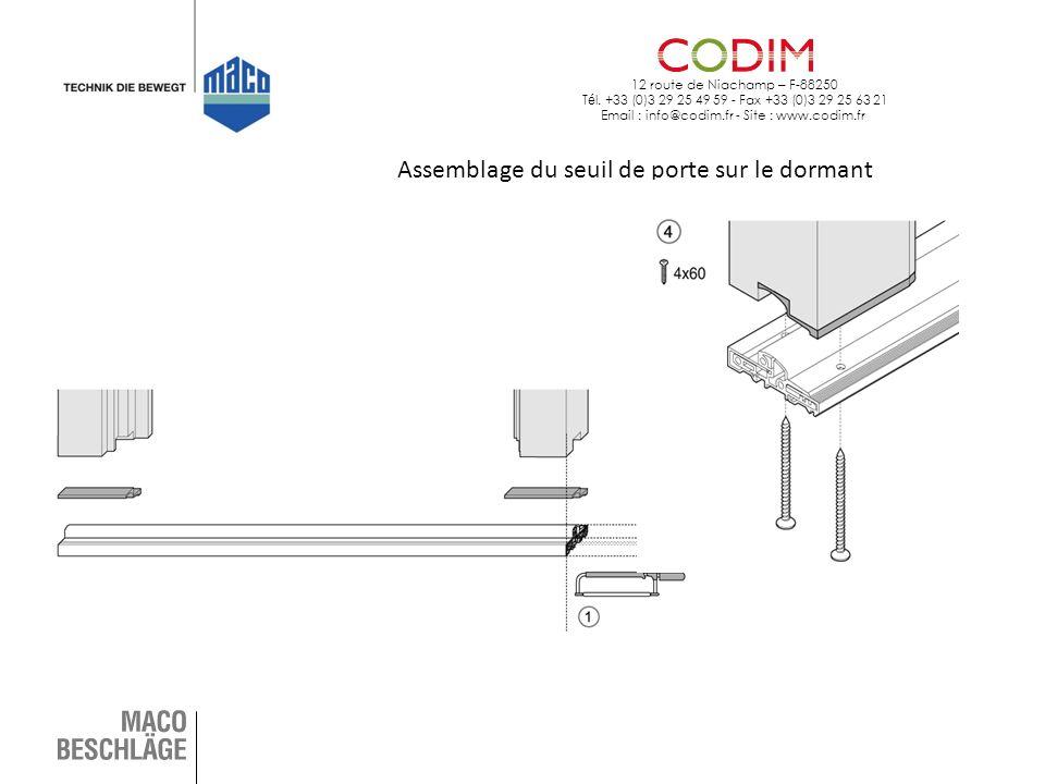 12 route de Niachamp – F-88250 T é l. +33 (0)3 29 25 49 59 - Fax +33 (0)3 29 25 63 21 Email : info@codim.fr - Site : www.codim.fr Assemblage du seuil