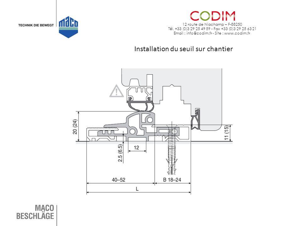 12 route de Niachamp – F-88250 T é l. +33 (0)3 29 25 49 59 - Fax +33 (0)3 29 25 63 21 Email : info@codim.fr - Site : www.codim.fr Installation du seui