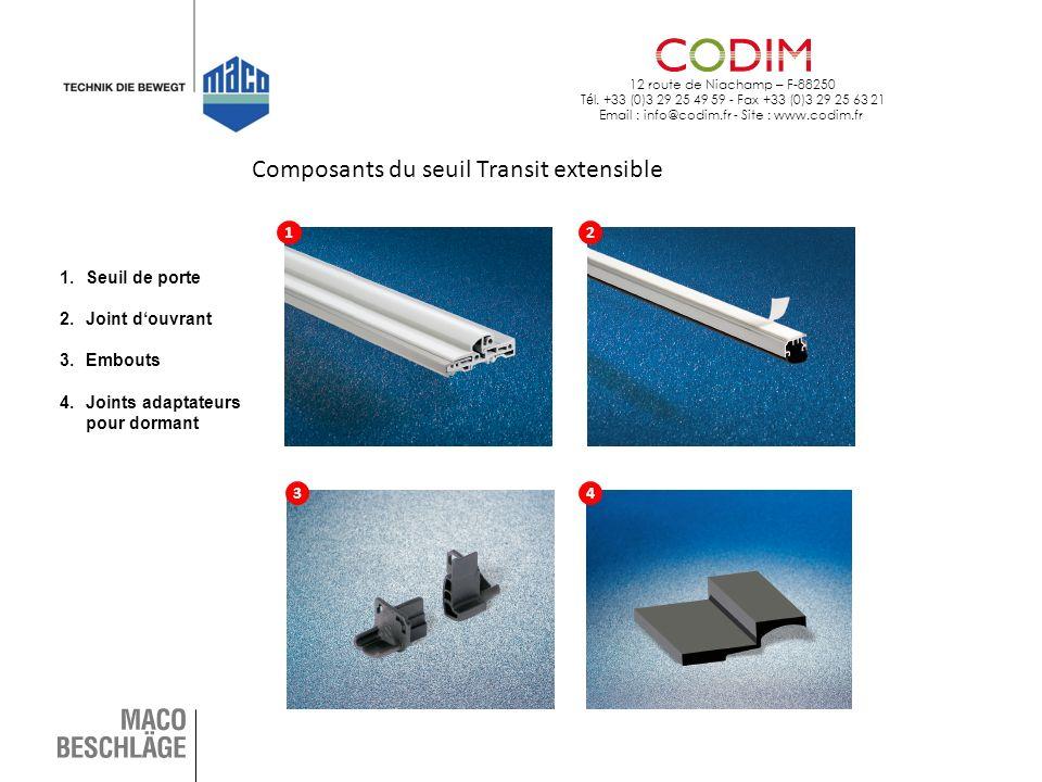 12 route de Niachamp – F-88250 T é l. +33 (0)3 29 25 49 59 - Fax +33 (0)3 29 25 63 21 Email : info@codim.fr - Site : www.codim.fr Composants du seuil