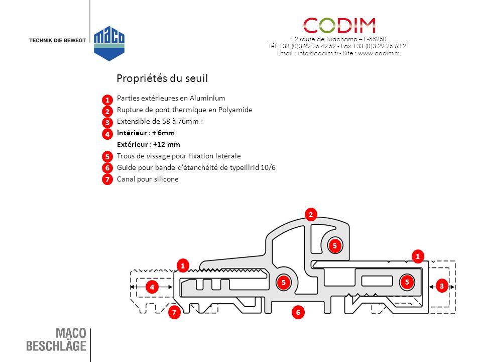 12 route de Niachamp – F-88250 T é l. +33 (0)3 29 25 49 59 - Fax +33 (0)3 29 25 63 21 Email : info@codim.fr - Site : www.codim.fr Propriétés du seuil