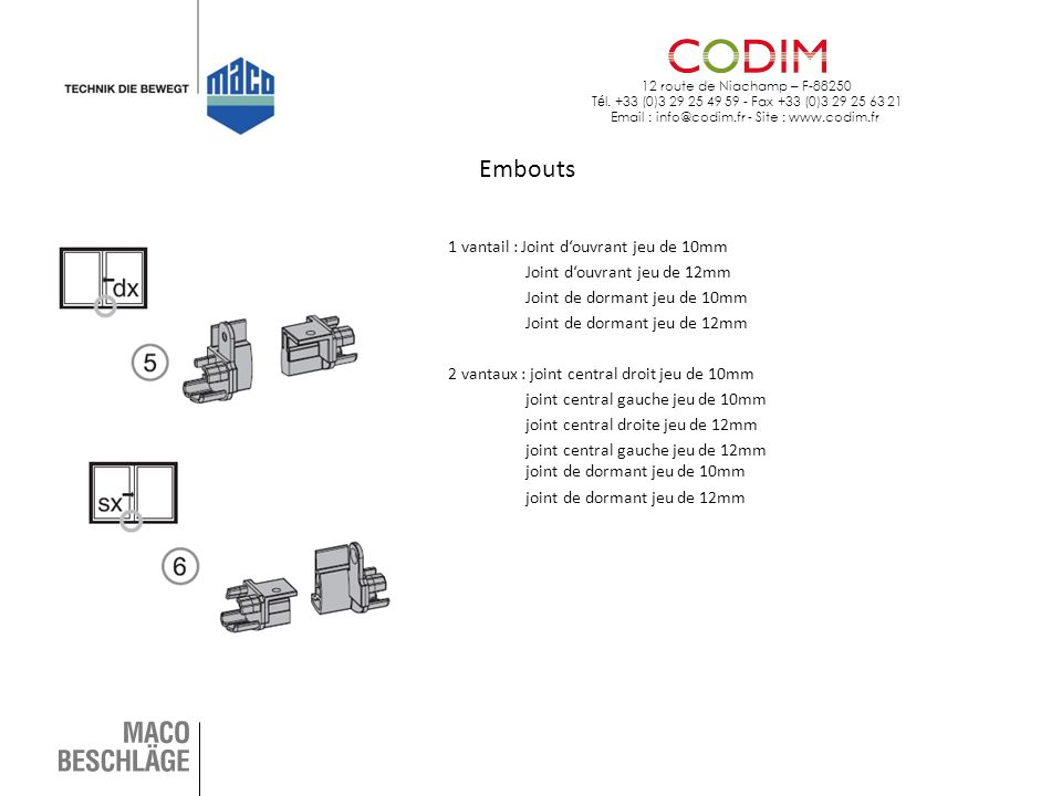 12 route de Niachamp – F-88250 T é l. +33 (0)3 29 25 49 59 - Fax +33 (0)3 29 25 63 21 Email : info@codim.fr - Site : www.codim.fr Embouts 1 vantail :