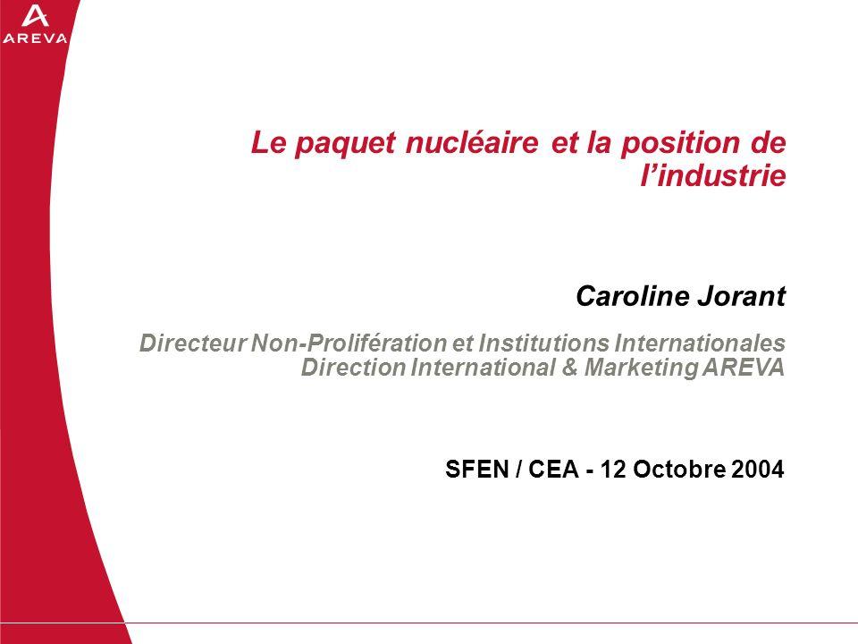 Le paquet nucléaire et la position de lindustrie SFEN / CEA - 12 Octobre 2004 Caroline Jorant Directeur Non-Prolifération et Institutions Internationa