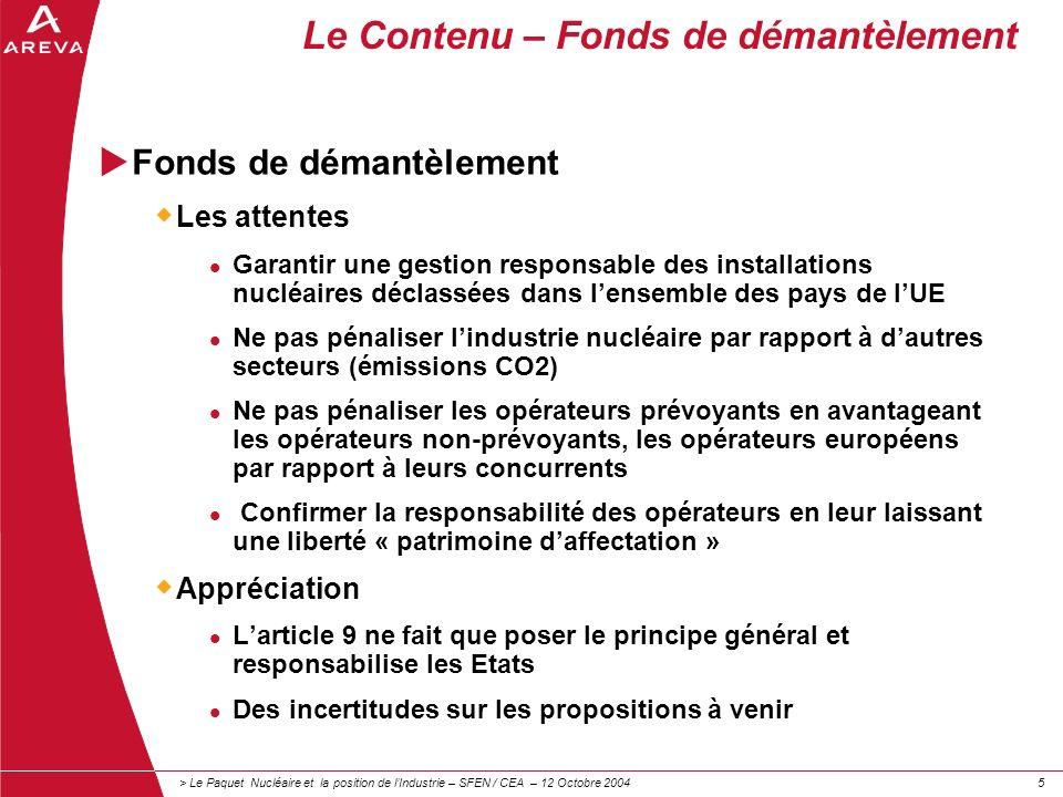 > Le Paquet Nucléaire et la position de lIndustrie – SFEN / CEA – 12 Octobre 200455 Le Contenu – Fonds de démantèlement Fonds de démantèlement Les att