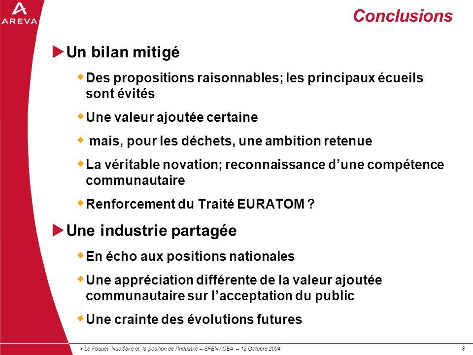 > Le Paquet Nucléaire et la position de lIndustrie – SFEN / CEA – 12 Octobre 200488 Conclusions Un bilan mitigé Des propositions raisonnables; les pri