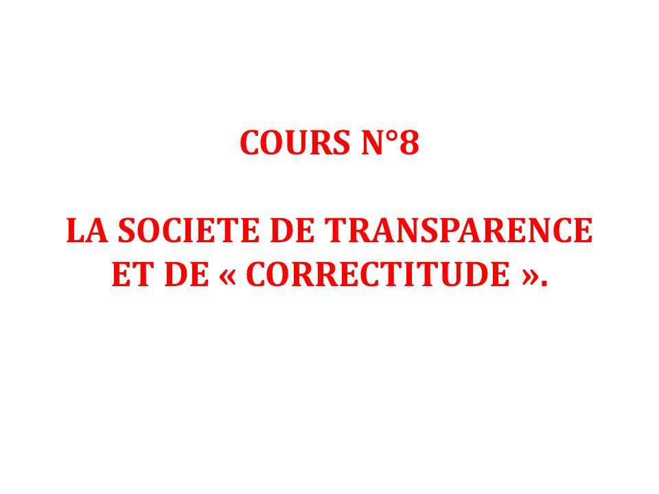 COURS N°8 LA SOCIETE DE TRANSPARENCE ET DE « CORRECTITUDE ».