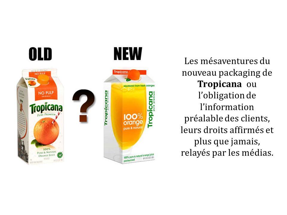 Les mésaventures du nouveau packaging de Tropicana ou lobligation de linformation préalable des clients, leurs droits affirmés et plus que jamais, rel