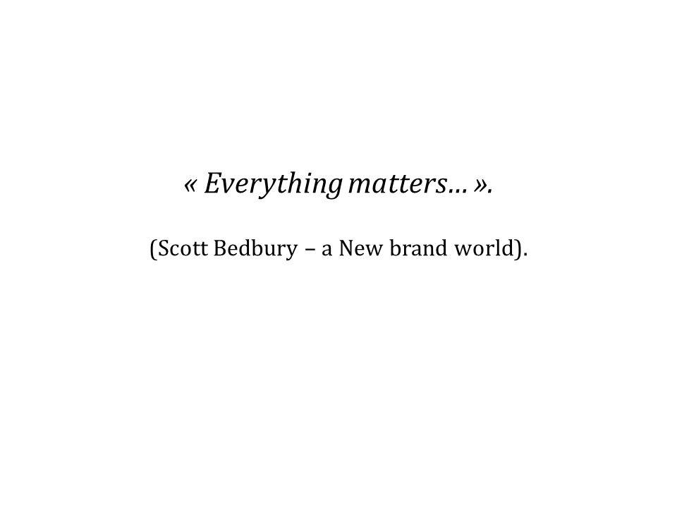 « Everything matters… ». (Scott Bedbury – a New brand world).