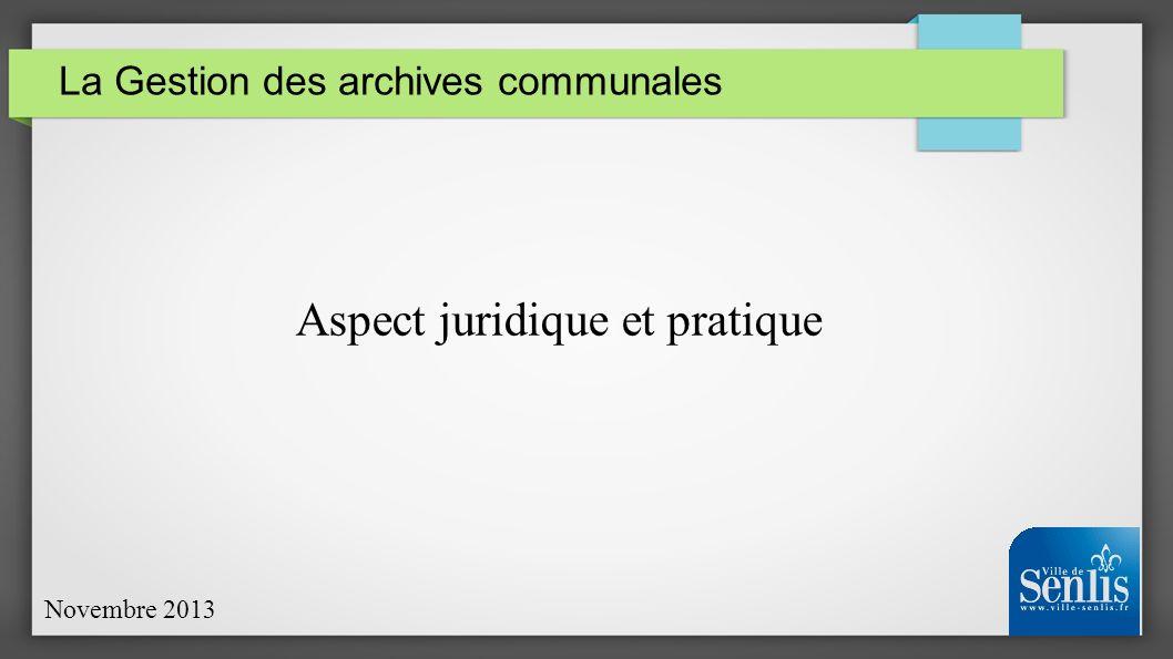 La Gestion des archives communales Novembre 2013 Aspect juridique et pratique