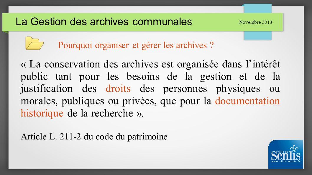 La Gestion des archives communales Novembre 2013 Pourquoi organiser et gérer les archives ? « La conservation des archives est organisée dans lintérêt