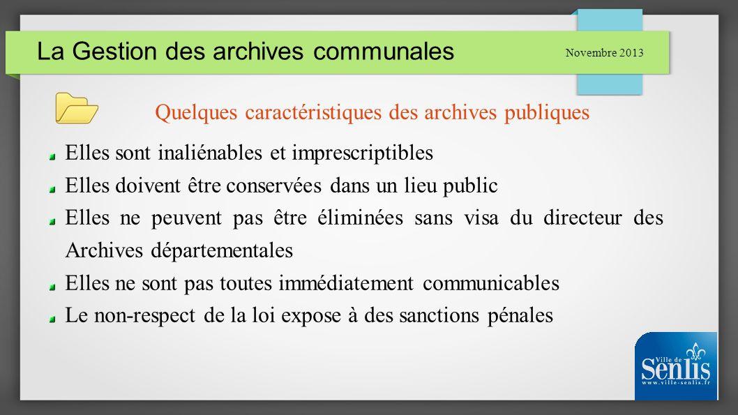 La Gestion des archives communales Novembre 2013 Quelques caractéristiques des archives publiques Elles sont inaliénables et imprescriptibles Elles do
