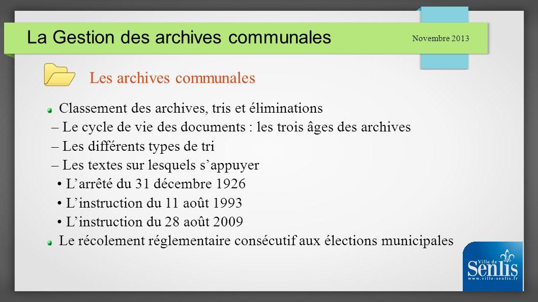 La Gestion des archives communales Novembre 2013 Les archives communales Classement des archives, tris et éliminations – Le cycle de vie des documents