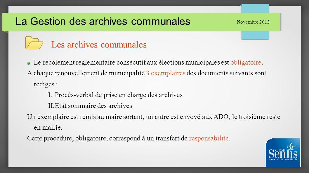 La Gestion des archives communales Novembre 2013 Les archives communales Le récolement réglementaire consécutif aux élections municipales est obligato