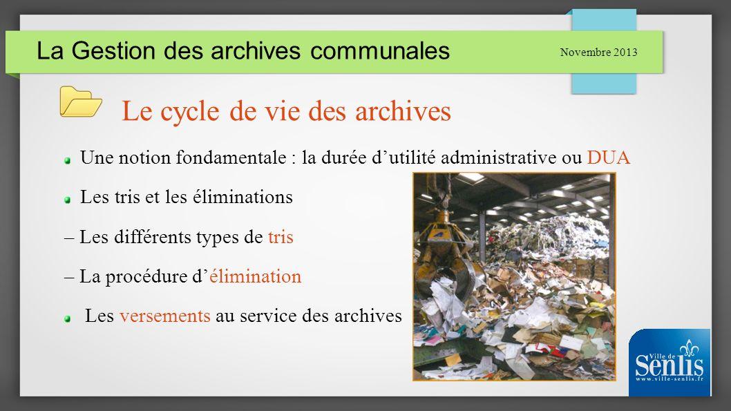 La Gestion des archives communales Novembre 2013 Le cycle de vie des archives Une notion fondamentale : la durée dutilité administrative ou DUA Les tr